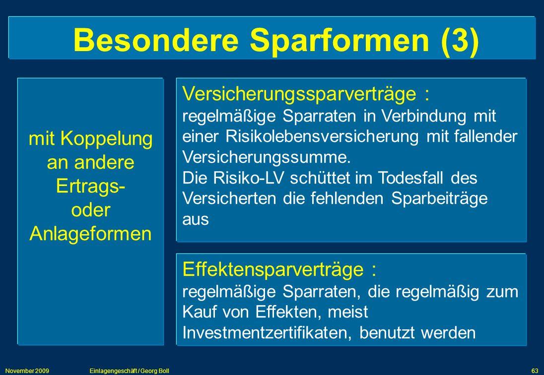 November 2009Einlagengeschäft / Georg Boll63 Besondere Sparformen (3) mit Koppelung an andere Ertrags- oder Anlageformen Versicherungssparverträge : r