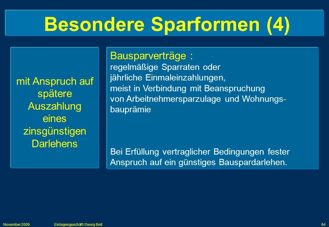 November 2009Einlagengeschäft / Georg Boll64 Besondere Sparformen (4) mit Anspruch auf spätere Auszahlung eines zinsgünstigen Darlehens Bausparverträg