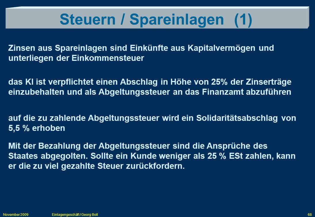 November 2009Einlagengeschäft / Georg Boll68 Steuern / Spareinlagen (1) Zinsen aus Spareinlagen sind Einkünfte aus Kapitalvermögen und unterliegen der