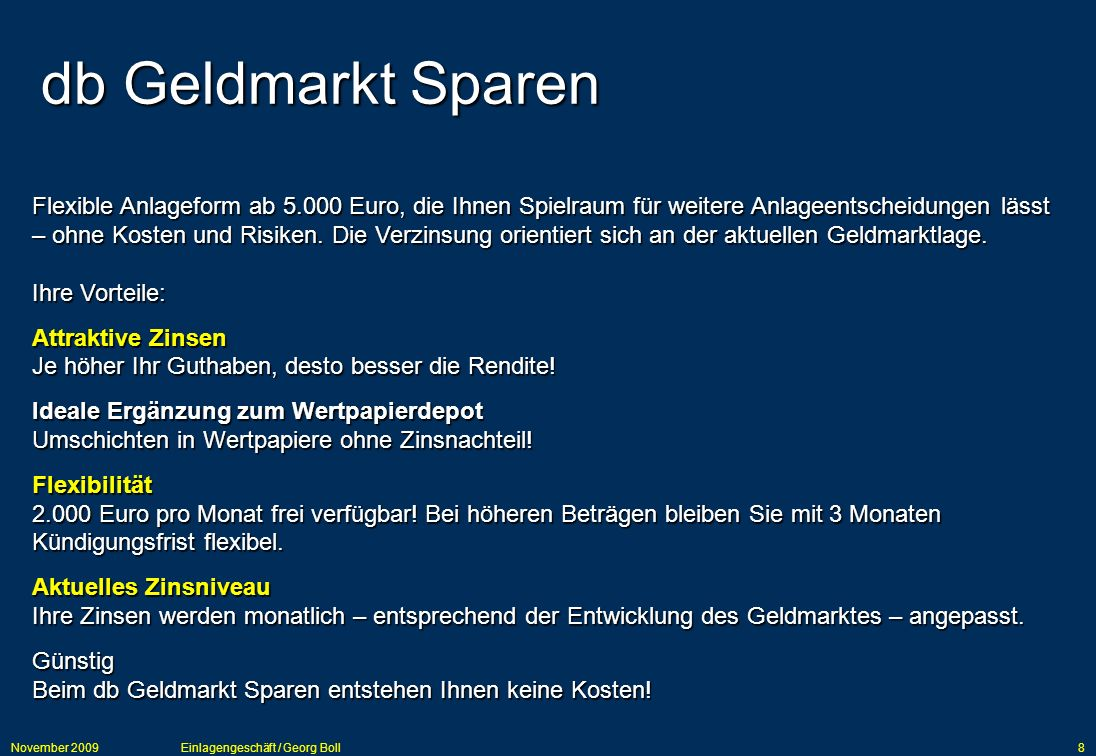 November 2009Einlagengeschäft / Georg Boll8 Flexible Anlageform ab 5.000 Euro, die Ihnen Spielraum für weitere Anlageentscheidungen lässt – ohne Koste
