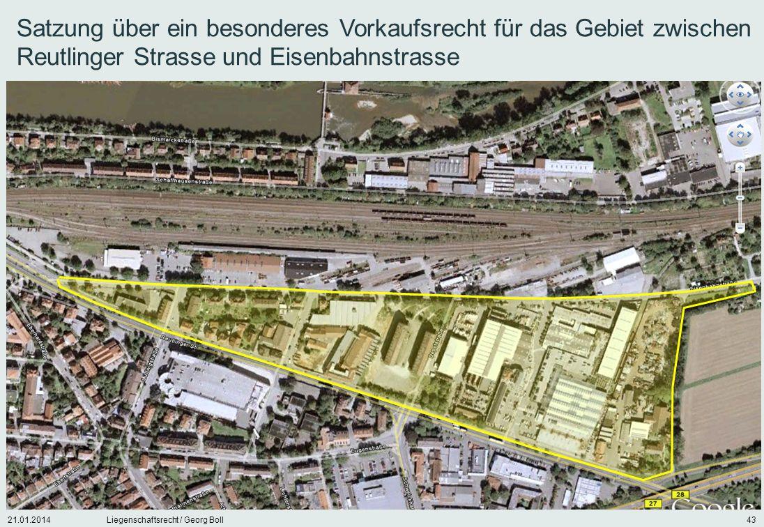 21.01.2014Liegenschaftsrecht / Georg Boll43 Satzung über ein besonderes Vorkaufsrecht für das Gebiet zwischen Reutlinger Strasse und Eisenbahnstrasse