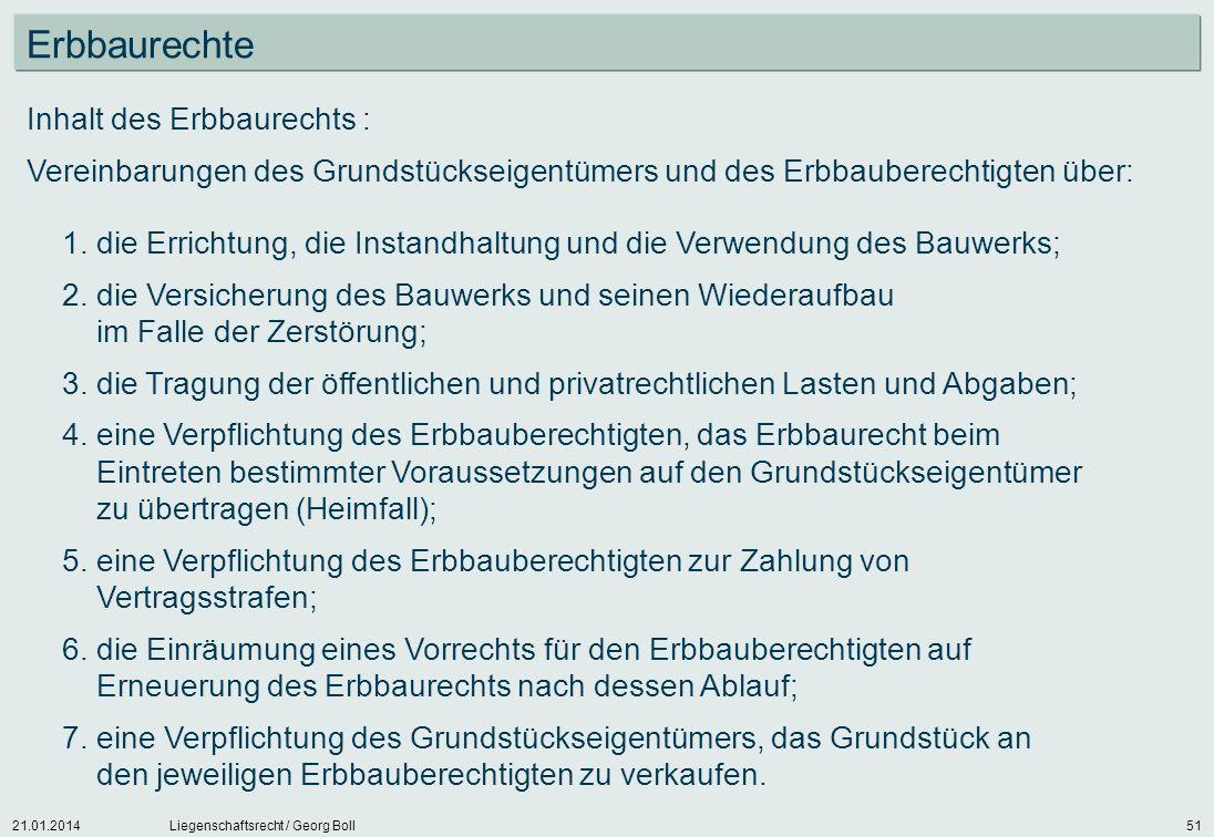 21.01.2014Liegenschaftsrecht / Georg Boll51 Inhalt des Erbbaurechts : Vereinbarungen des Grundstückseigentümers und des Erbbauberechtigten über: 1.die