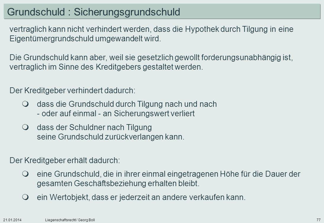 21.01.2014Liegenschaftsrecht / Georg Boll77 Grundschuld : Sicherungsgrundschuld vertraglich kann nicht verhindert werden, dass die Hypothek durch Tilg