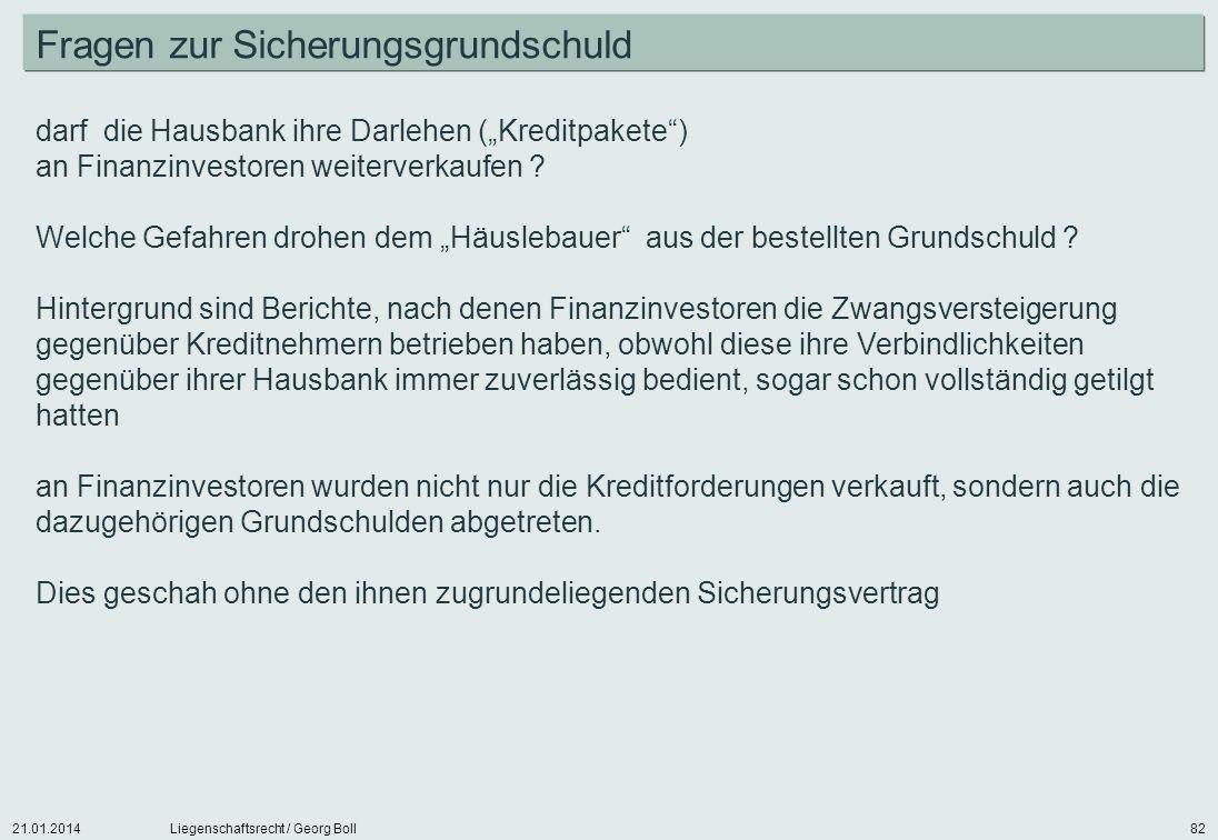 21.01.2014Liegenschaftsrecht / Georg Boll82 darf die Hausbank ihre Darlehen (Kreditpakete) an Finanzinvestoren weiterverkaufen ? Welche Gefahren drohe