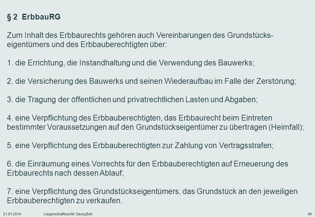 21.01.2014Liegenschaftsrecht / Georg Boll99 § 2 ErbbauRG Zum Inhalt des Erbbaurechts gehören auch Vereinbarungen des Grundstücks- eigentümers und des