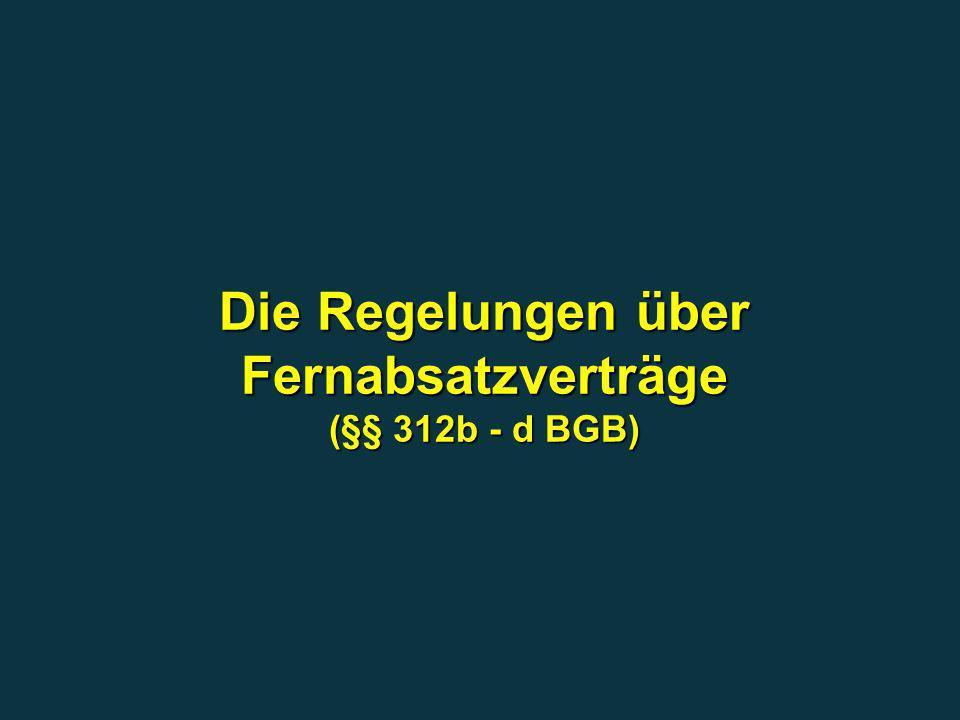 Die Regelungen über Fernabsatzverträge (§§ 312b - d BGB)