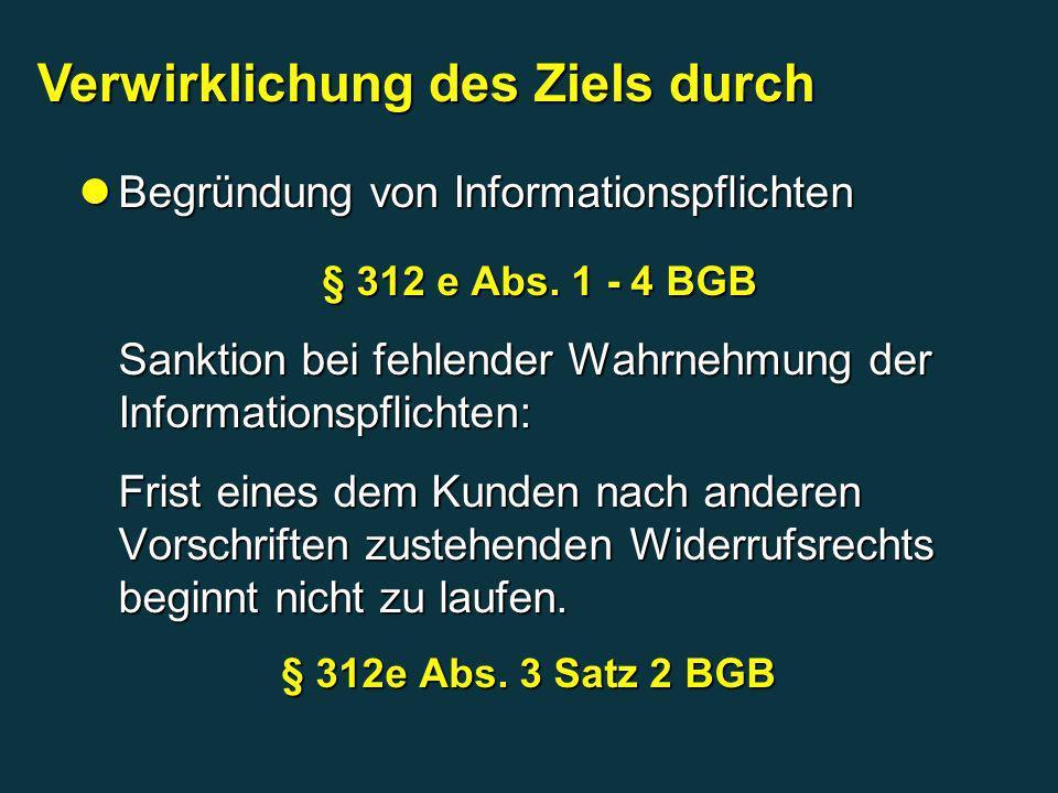Begründung von Informationspflichten § 312 e Abs. 1 - 4 BGB Begründung von Informationspflichten § 312 e Abs. 1 - 4 BGB Sanktion bei fehlender Wahrneh