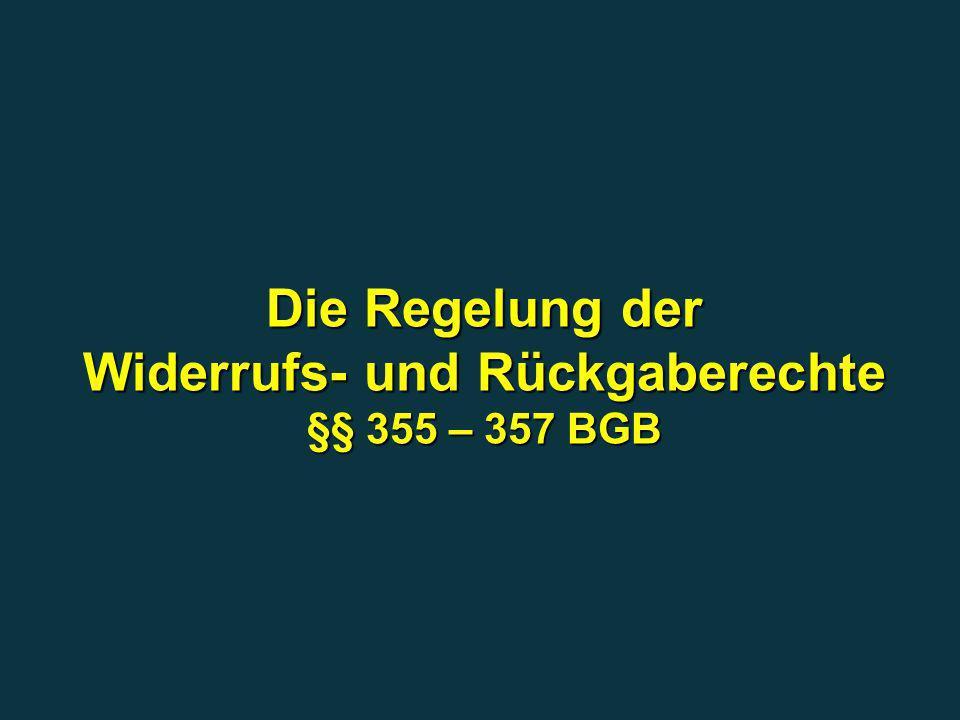 Die Regelung der Widerrufs- und Rückgaberechte §§ 355 – 357 BGB