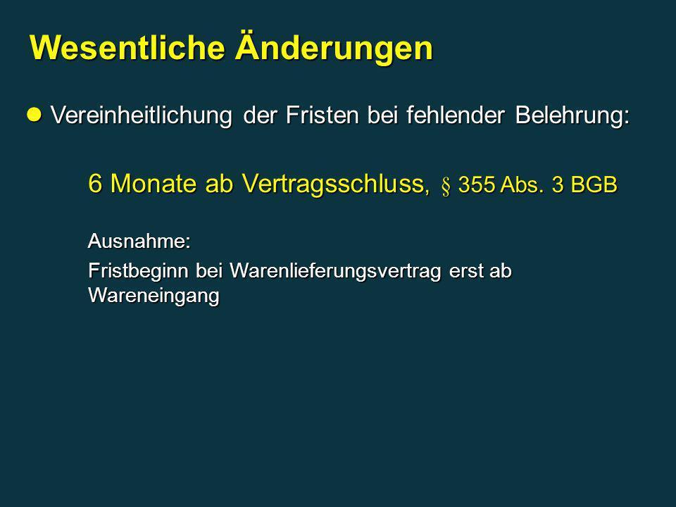Vereinheitlichung der Fristen bei fehlender Belehrung: Vereinheitlichung der Fristen bei fehlender Belehrung: 6 Monate ab Vertragsschluss, § 355 Abs.