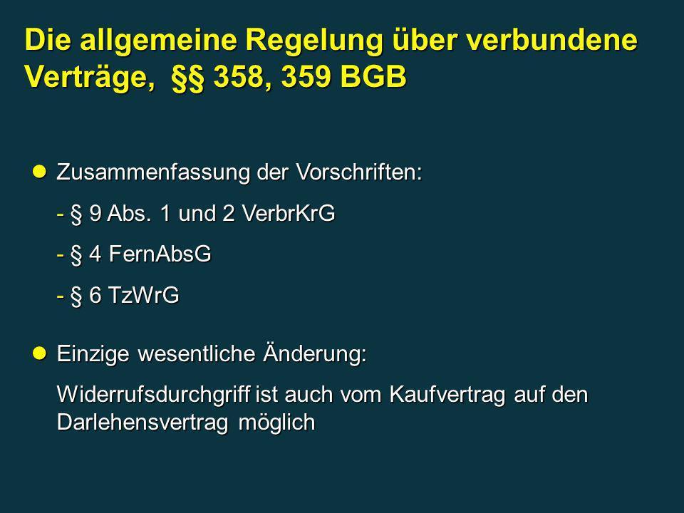 Zusammenfassung der Vorschriften: Zusammenfassung der Vorschriften: - § 9 Abs. 1 und 2 VerbrKrG - § 4 FernAbsG - § 6 TzWrG Einzige wesentliche Änderun