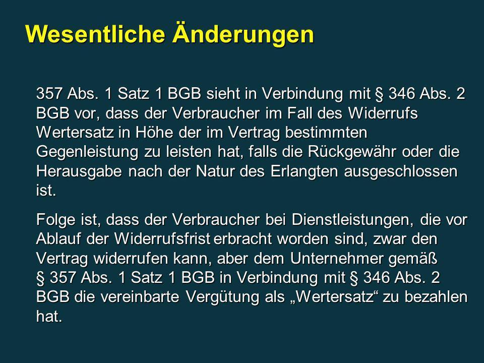 357 Abs. 1 Satz 1 BGB sieht in Verbindung mit § 346 Abs. 2 BGB vor, dass der Verbraucher im Fall des Widerrufs Wertersatz in Höhe der im Vertrag besti