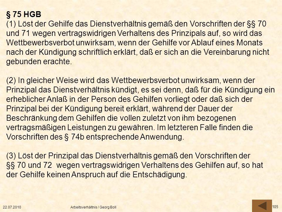 22.07.2010Arbeitsverhältnis / Georg Boll 105 § 75 HGB (1) Löst der Gehilfe das Dienstverhältnis gemäß den Vorschriften der §§ 70 und 71 wegen vertrags