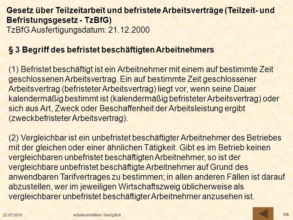 22.07.2010Arbeitsverhältnis / Georg Boll 106 § 3 Begriff des befristet beschäftigten Arbeitnehmers (1) Befristet beschäftigt ist ein Arbeitnehmer mit