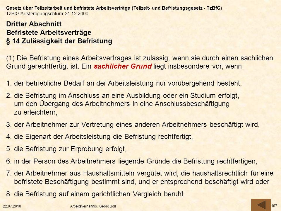 22.07.2010Arbeitsverhältnis / Georg Boll 107 Dritter Abschnitt Befristete Arbeitsverträge § 14 Zulässigkeit der Befristung (1) Die Befristung eines Ar