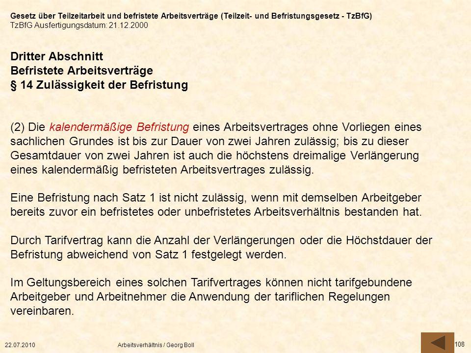 22.07.2010Arbeitsverhältnis / Georg Boll 108 Dritter Abschnitt Befristete Arbeitsverträge § 14 Zulässigkeit der Befristung (2) Die kalendermäßige Befr