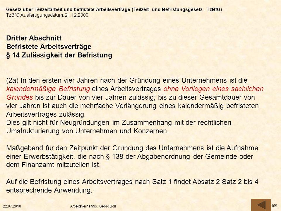 22.07.2010Arbeitsverhältnis / Georg Boll 109 Dritter Abschnitt Befristete Arbeitsverträge § 14 Zulässigkeit der Befristung (2a) In den ersten vier Jah