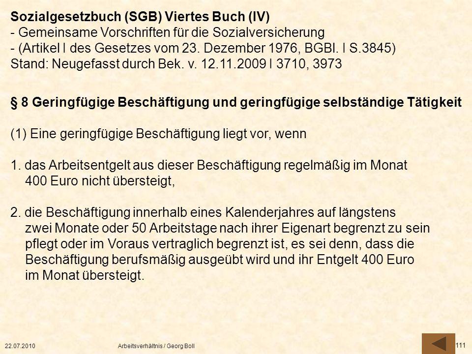 22.07.2010Arbeitsverhältnis / Georg Boll 111 § 8 Geringfügige Beschäftigung und geringfügige selbständige Tätigkeit (1) Eine geringfügige Beschäftigun