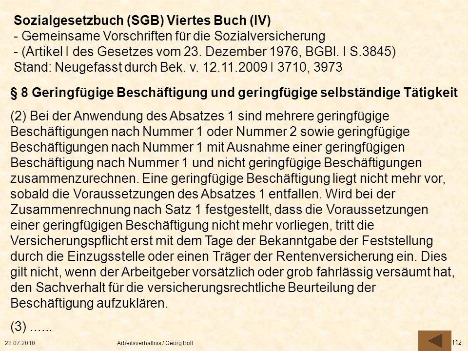 22.07.2010Arbeitsverhältnis / Georg Boll 112 § 8 Geringfügige Beschäftigung und geringfügige selbständige Tätigkeit (2) Bei der Anwendung des Absatzes