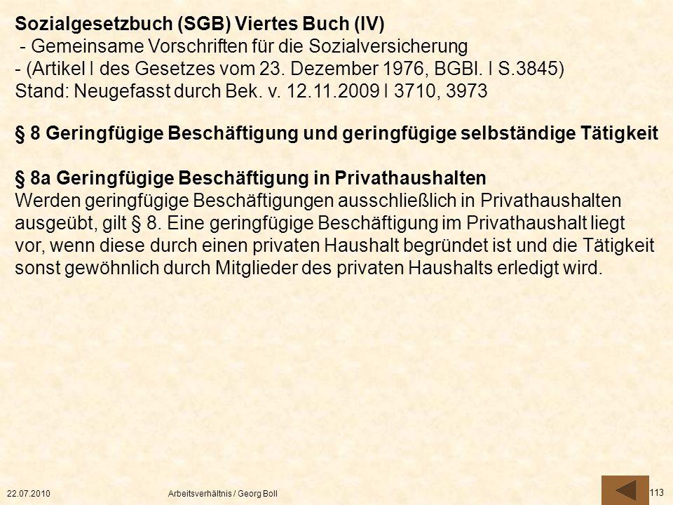 22.07.2010Arbeitsverhältnis / Georg Boll 113 § 8 Geringfügige Beschäftigung und geringfügige selbständige Tätigkeit § 8a Geringfügige Beschäftigung in