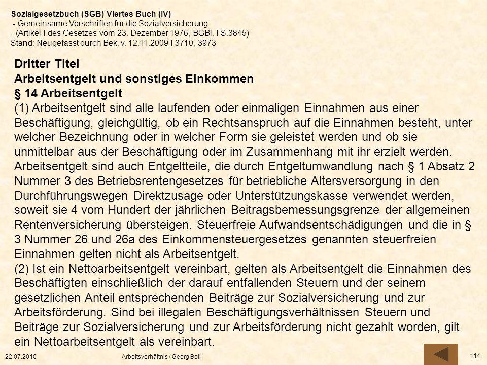 22.07.2010Arbeitsverhältnis / Georg Boll 114 Dritter Titel Arbeitsentgelt und sonstiges Einkommen § 14 Arbeitsentgelt (1) Arbeitsentgelt sind alle lau