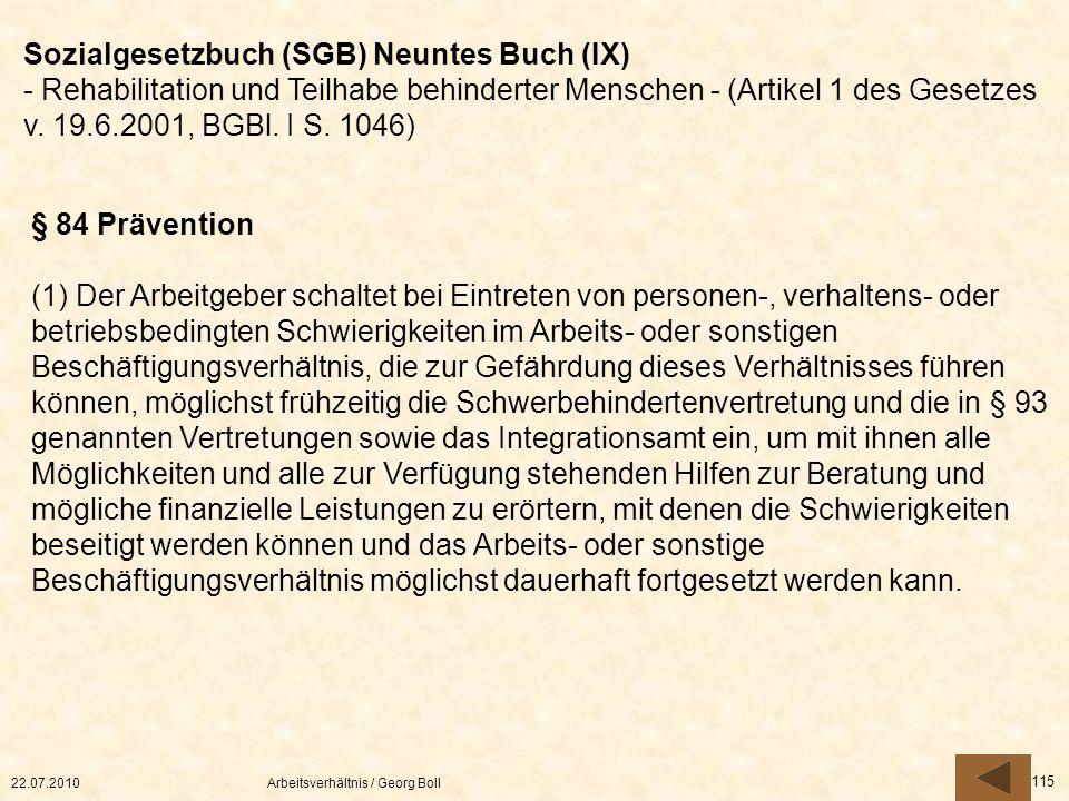 22.07.2010Arbeitsverhältnis / Georg Boll 115 Sozialgesetzbuch (SGB) Neuntes Buch (IX) - Rehabilitation und Teilhabe behinderter Menschen - (Artikel 1