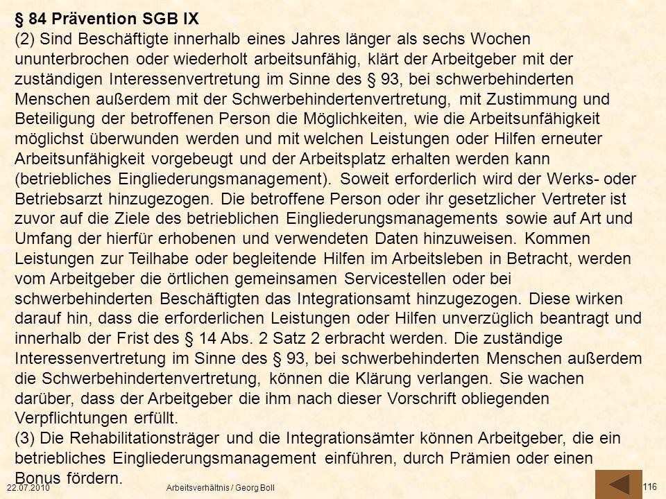 22.07.2010Arbeitsverhältnis / Georg Boll 116 § 84 Prävention SGB IX (2) Sind Beschäftigte innerhalb eines Jahres länger als sechs Wochen ununterbroche