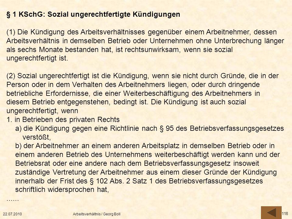 22.07.2010Arbeitsverhältnis / Georg Boll 118 § 1 KSchG: Sozial ungerechtfertigte Kündigungen (1) Die Kündigung des Arbeitsverhältnisses gegenüber eine