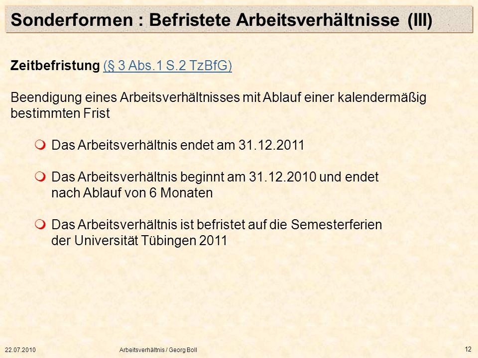 22.07.2010Arbeitsverhältnis / Georg Boll 12 Zeitbefristung (§ 3 Abs.1 S.2 TzBfG)(§ 3 Abs.1 S.2 TzBfG) Beendigung eines Arbeitsverhältnisses mit Ablauf