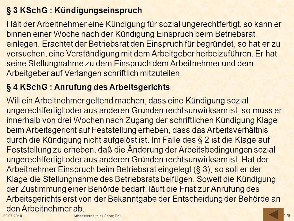 22.07.2010Arbeitsverhältnis / Georg Boll 120 § 3 KSchG : Kündigungseinspruch Hält der Arbeitnehmer eine Kündigung für sozial ungerechtfertigt, so kann