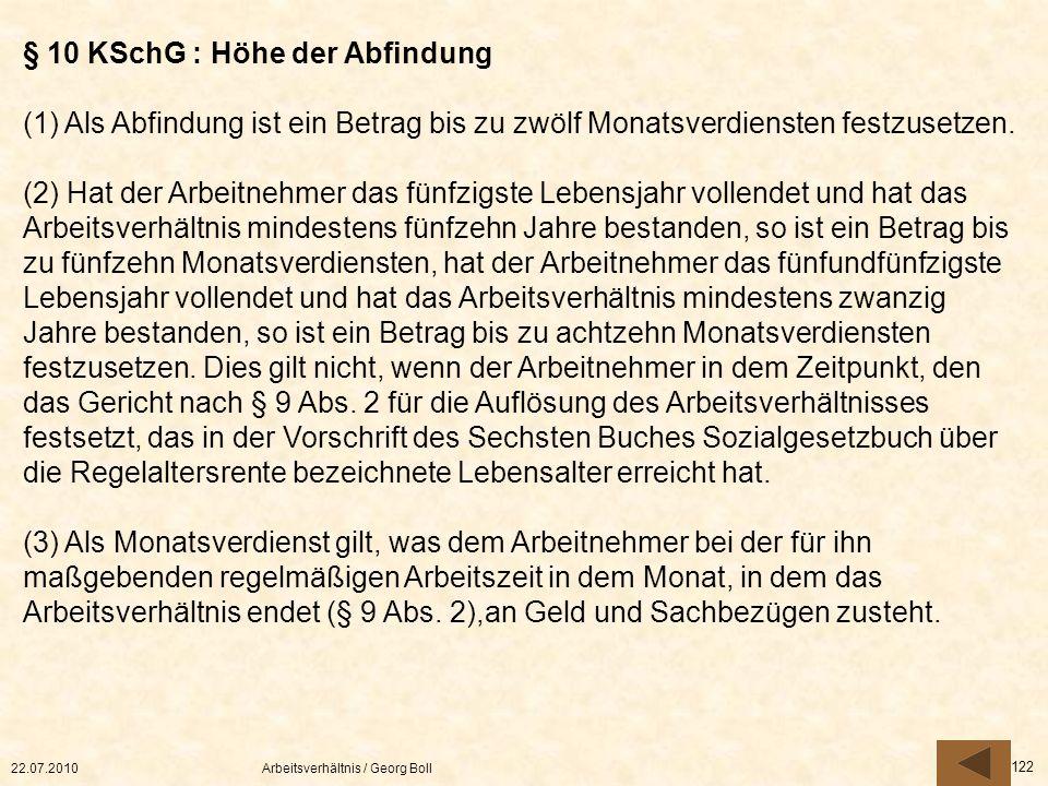 22.07.2010Arbeitsverhältnis / Georg Boll 122 § 10 KSchG : Höhe der Abfindung (1) Als Abfindung ist ein Betrag bis zu zwölf Monatsverdiensten festzuset