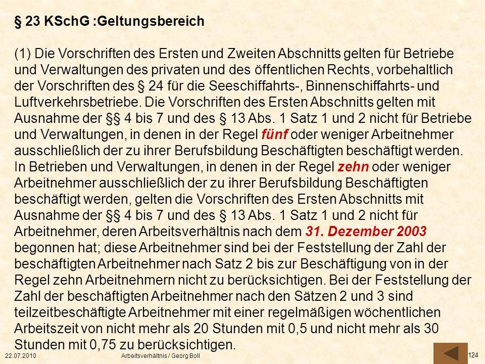 22.07.2010Arbeitsverhältnis / Georg Boll 124 § 23 KSchG :Geltungsbereich (1) Die Vorschriften des Ersten und Zweiten Abschnitts gelten für Betriebe un