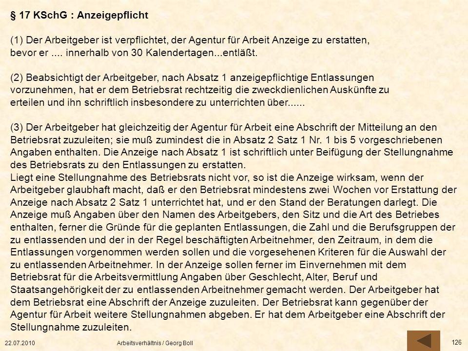 22.07.2010Arbeitsverhältnis / Georg Boll 126 § 17 KSchG : Anzeigepflicht (1) Der Arbeitgeber ist verpflichtet, der Agentur für Arbeit Anzeige zu ersta