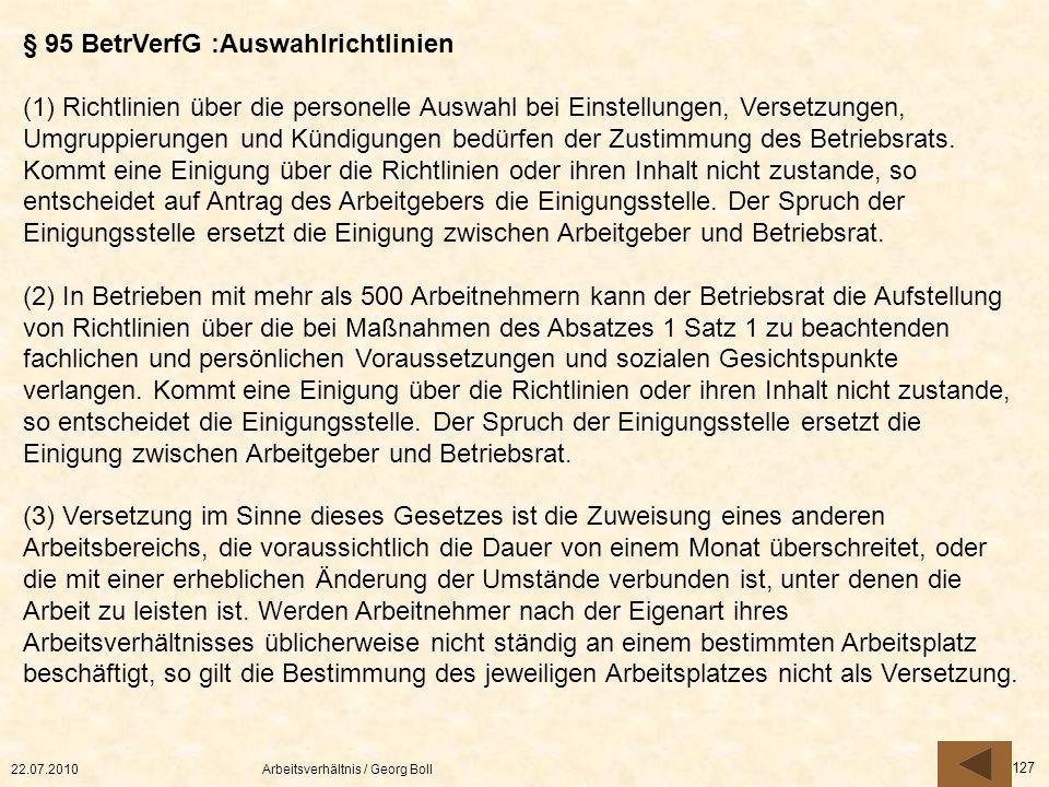 22.07.2010Arbeitsverhältnis / Georg Boll 127 § 95 BetrVerfG :Auswahlrichtlinien (1) Richtlinien über die personelle Auswahl bei Einstellungen, Versetz
