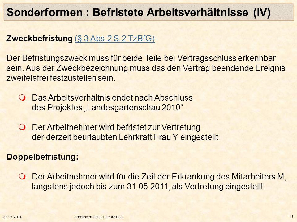 22.07.2010Arbeitsverhältnis / Georg Boll 13 Zweckbefristung (§ 3 Abs.2 S.2 TzBfG)(§ 3 Abs.2 S.2 TzBfG) Der Befristungszweck muss für beide Teile bei V