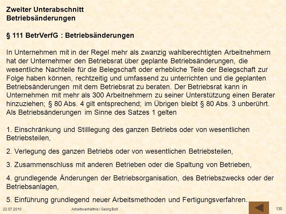 22.07.2010Arbeitsverhältnis / Georg Boll 130 Zweiter Unterabschnitt Betriebsänderungen § 111 BetrVerfG : Betriebsänderungen In Unternehmen mit in der