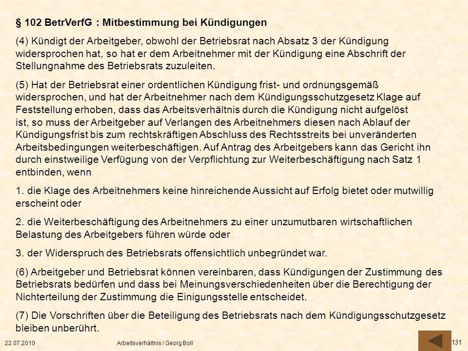22.07.2010Arbeitsverhältnis / Georg Boll 131 § 102 BetrVerfG : Mitbestimmung bei Kündigungen (4) Kündigt der Arbeitgeber, obwohl der Betriebsrat nach