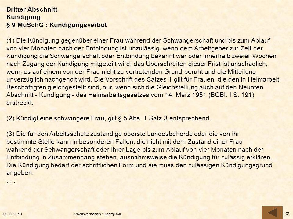 22.07.2010Arbeitsverhältnis / Georg Boll 132 Dritter Abschnitt Kündigung § 9 MuSchG : Kündigungsverbot (1) Die Kündigung gegenüber einer Frau während