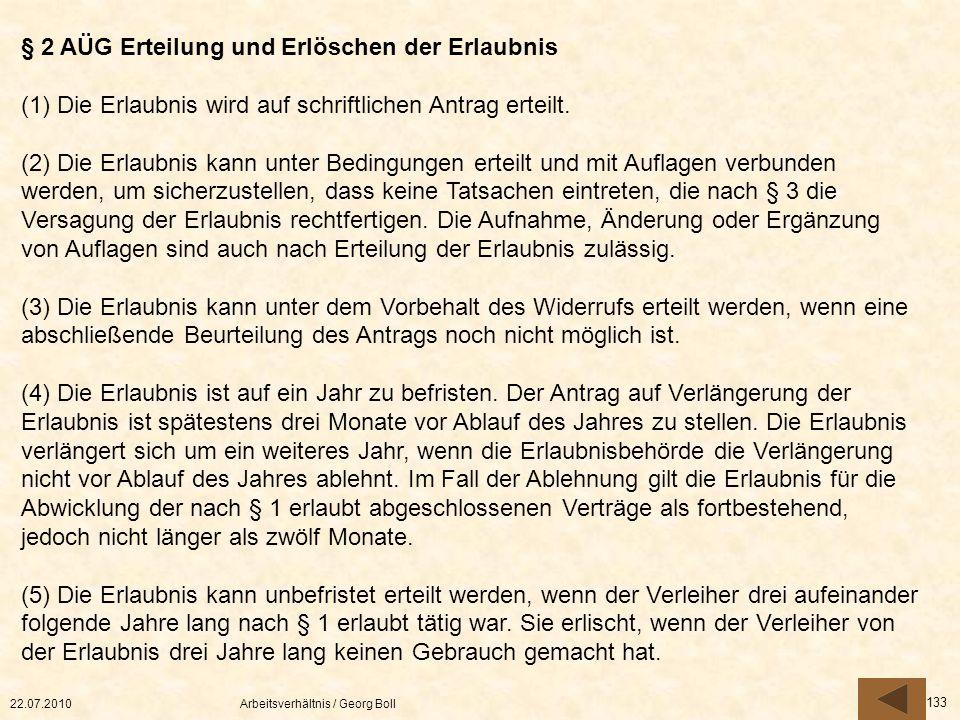 22.07.2010Arbeitsverhältnis / Georg Boll 133 § 2 AÜG Erteilung und Erlöschen der Erlaubnis (1) Die Erlaubnis wird auf schriftlichen Antrag erteilt. (2
