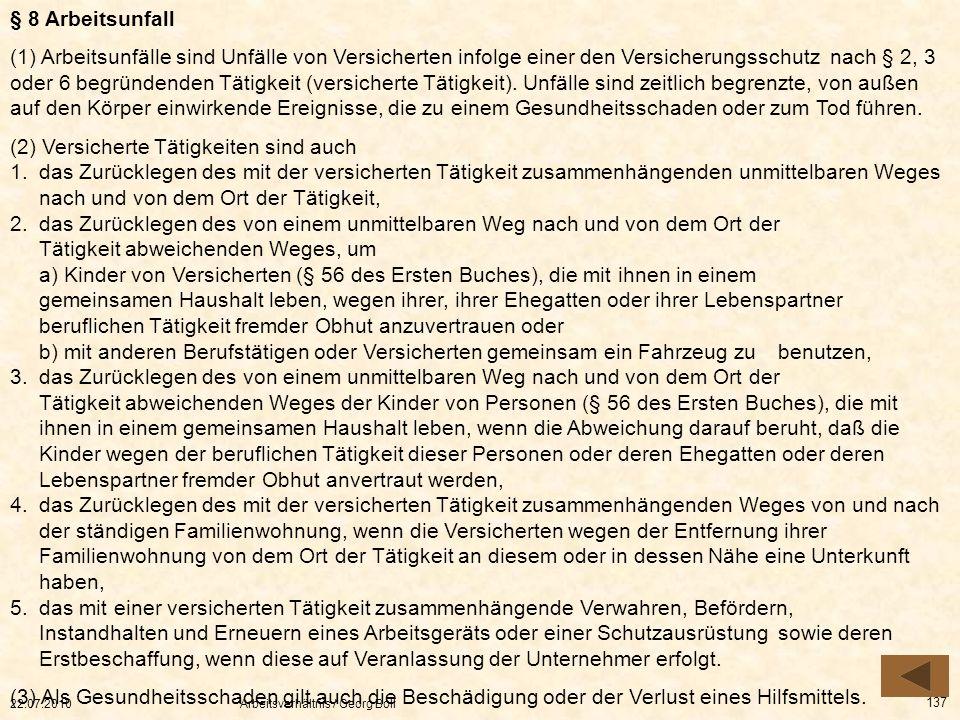 22.07.2010Arbeitsverhältnis / Georg Boll 137 § 8 Arbeitsunfall (1) Arbeitsunfälle sind Unfälle von Versicherten infolge einer den Versicherungsschutz
