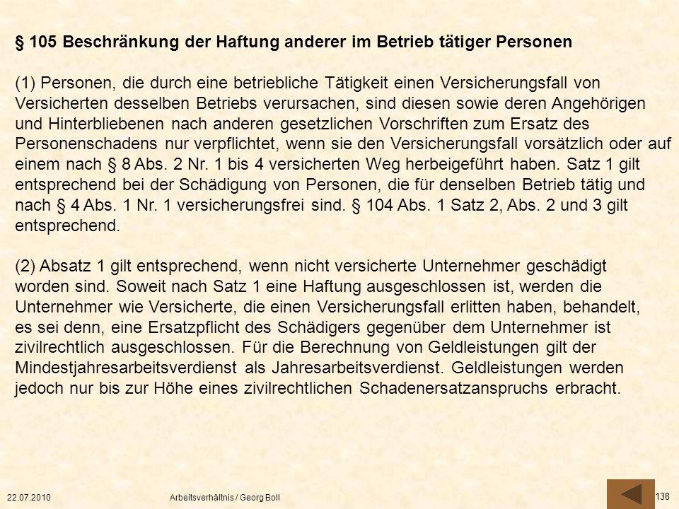 22.07.2010Arbeitsverhältnis / Georg Boll 138 § 105 Beschränkung der Haftung anderer im Betrieb tätiger Personen (1) Personen, die durch eine betriebli