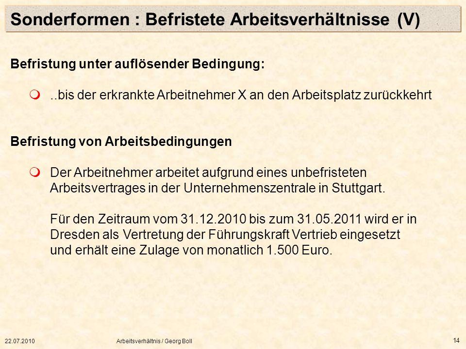 22.07.2010Arbeitsverhältnis / Georg Boll 14 Befristung unter auflösender Bedingung:..bis der erkrankte Arbeitnehmer X an den Arbeitsplatz zurückkehrt