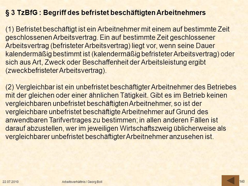 22.07.2010Arbeitsverhältnis / Georg Boll 140 § 3 TzBfG : Begriff des befristet beschäftigten Arbeitnehmers (1) Befristet beschäftigt ist ein Arbeitneh