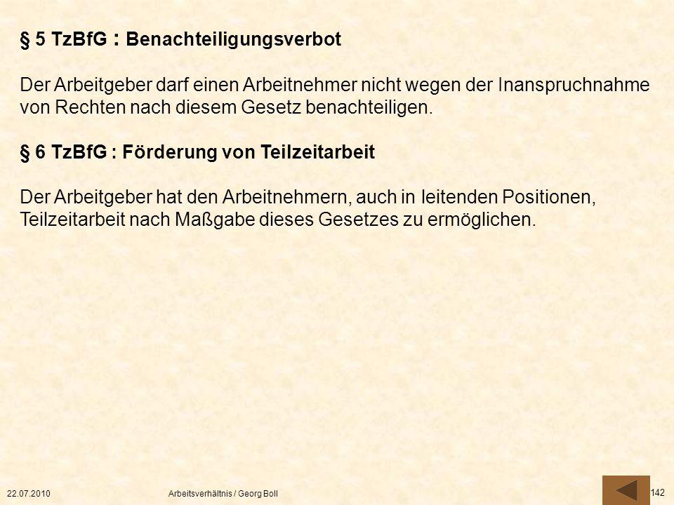 22.07.2010Arbeitsverhältnis / Georg Boll 142 § 5 TzBfG : Benachteiligungsverbot Der Arbeitgeber darf einen Arbeitnehmer nicht wegen der Inanspruchnahm