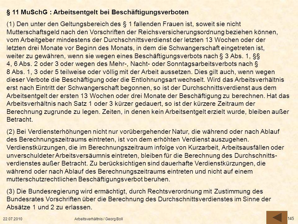 22.07.2010Arbeitsverhältnis / Georg Boll 145 § 11 MuSchG : Arbeitsentgelt bei Beschäftigungsverboten (1) Den unter den Geltungsbereich des § 1 fallend