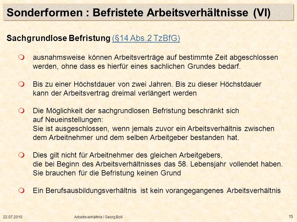 22.07.2010Arbeitsverhältnis / Georg Boll 15 Sachgrundlose Befristung (§14 Abs.2 TzBfG)(§14 Abs.2 TzBfG) ausnahmsweise können Arbeitsverträge auf besti