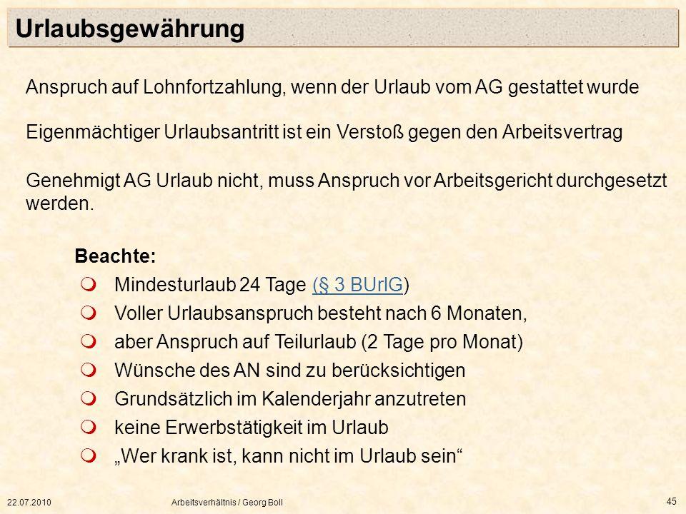 22.07.2010Arbeitsverhältnis / Georg Boll 45 Urlaubsgewährung Anspruch auf Lohnfortzahlung, wenn der Urlaub vom AG gestattet wurde Eigenmächtiger Urlau