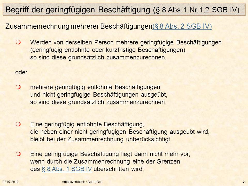 22.07.2010Arbeitsverhältnis / Georg Boll 5 Zusammenrechnung mehrerer Beschäftigungen(§ 8 Abs. 2 SGB IV)(§ 8 Abs. 2 SGB IV) Werden von derselben Person