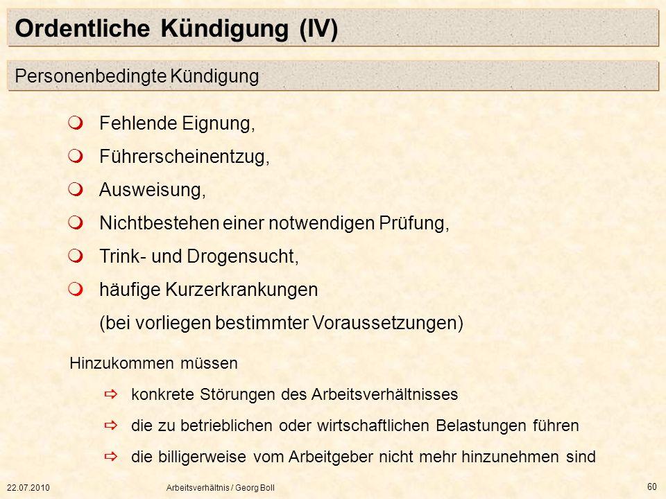 22.07.2010Arbeitsverhältnis / Georg Boll 60 Ordentliche Kündigung (IV) Personenbedingte Kündigung Fehlende Eignung, Führerscheinentzug, Ausweisung, Ni