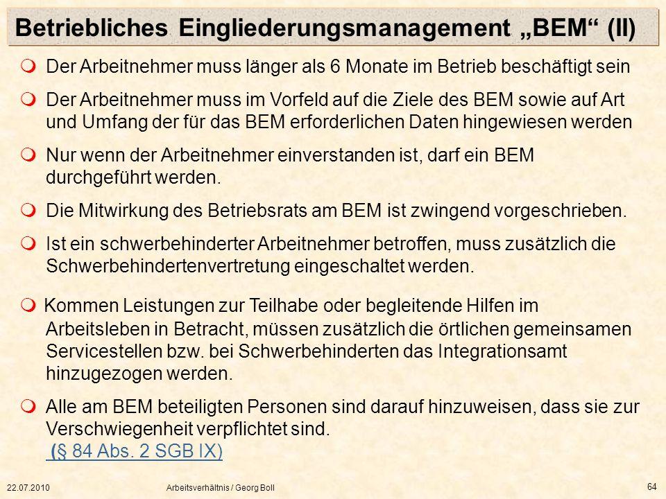 22.07.2010Arbeitsverhältnis / Georg Boll 64 Der Arbeitnehmer muss länger als 6 Monate im Betrieb beschäftigt sein Der Arbeitnehmer muss im Vorfeld auf