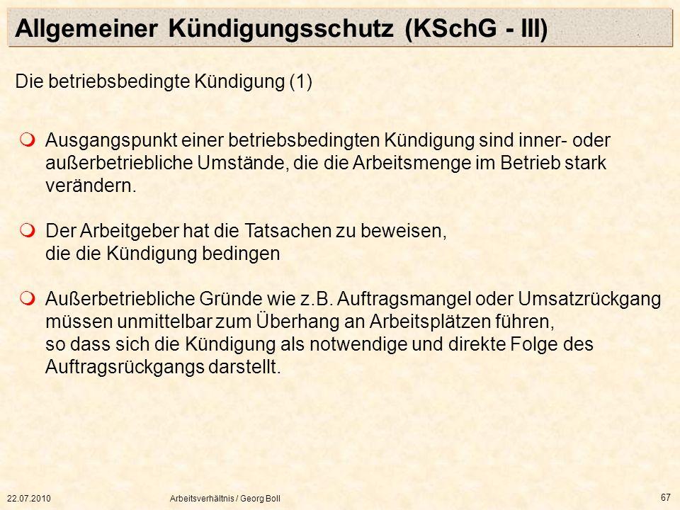 22.07.2010Arbeitsverhältnis / Georg Boll 67 Ausgangspunkt einer betriebsbedingten Kündigung sind inner- oder außerbetriebliche Umstände, die die Arbei